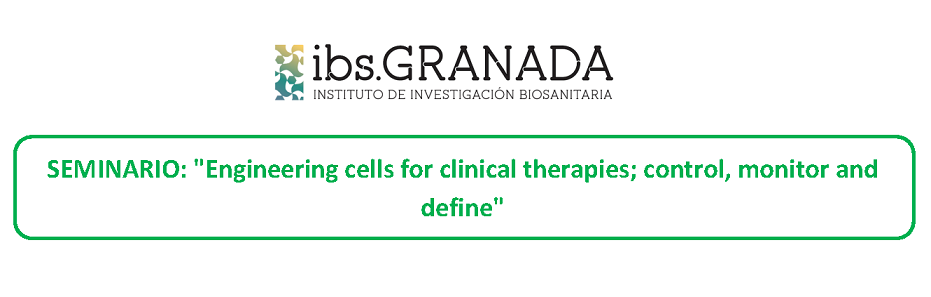 SEMINARIO: Engineering cells for clinical therapies; control, monitor and define